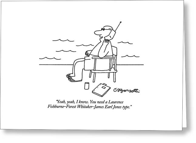 Yeah, Yeah, I Know.  You Need A Laurence Greeting Card by Charles Barsotti