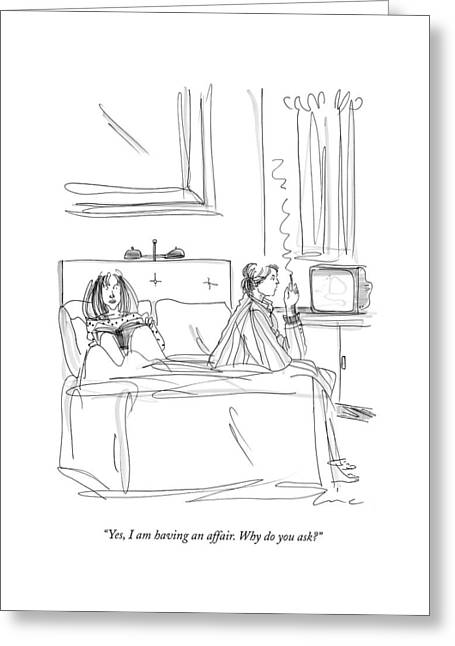 Yes, I Am Having An Affair. Why Do You Ask? Greeting Card