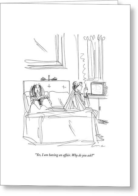 Yes, I Am Having An Affair. Why Do You Ask? Greeting Card by Richard Cline