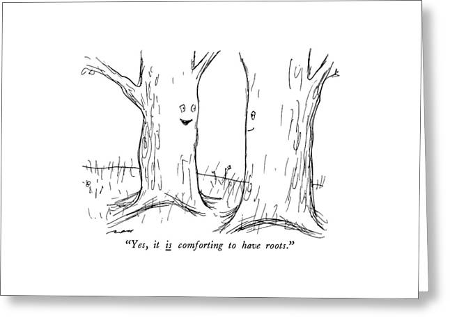 Yes, It Is Comforting To Have Roots Greeting Card by Al Ross