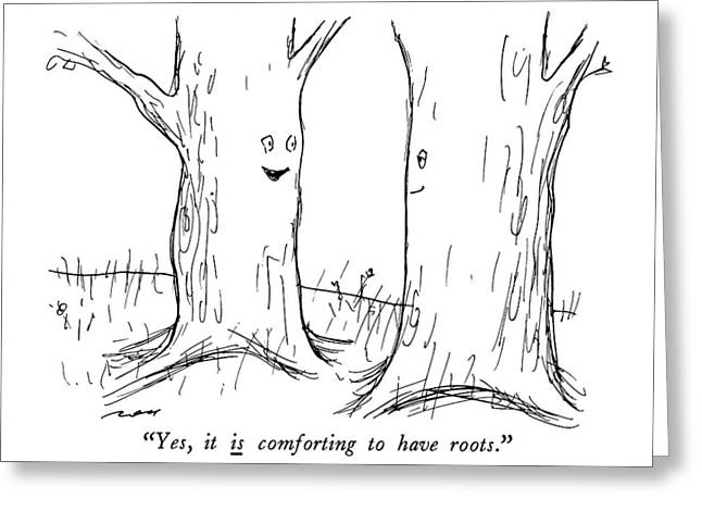 Yes, It Is Comforting To Have Roots Greeting Card