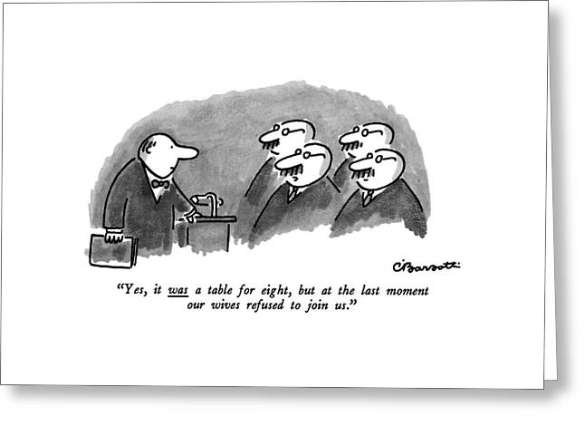Yes, It Was A Table For Eight, But At The Last Greeting Card by Charles Barsotti