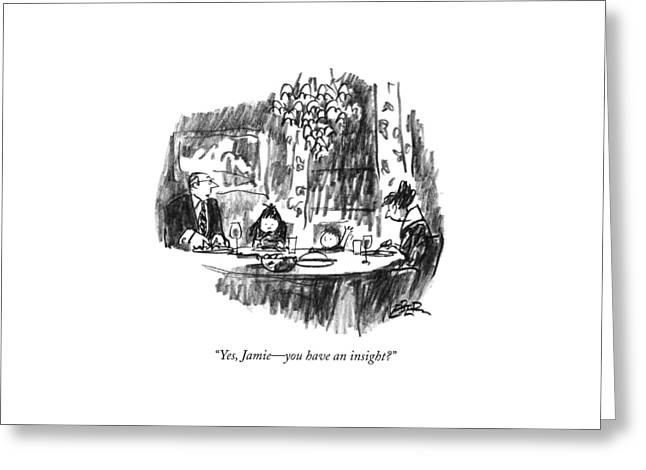 Yes, Jamie - You Have An Insight? Greeting Card by Robert Weber