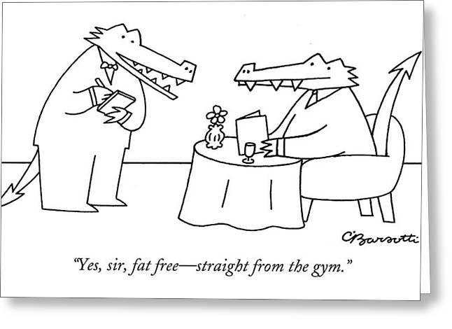 Yes, Sir, Fat Free - Straight From The Gym Greeting Card by Charles Barsotti