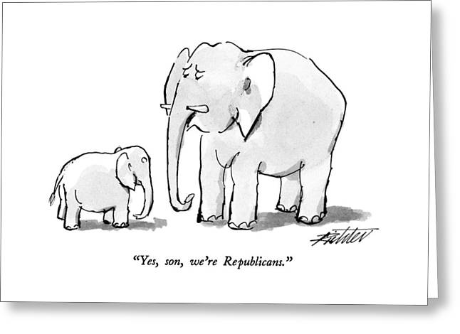 Yes, Son, We're Republicans Greeting Card