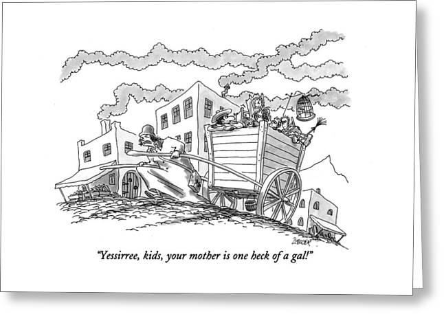 Yessirree, Kids, Your Mother Is One Heck Of A Gal! Greeting Card