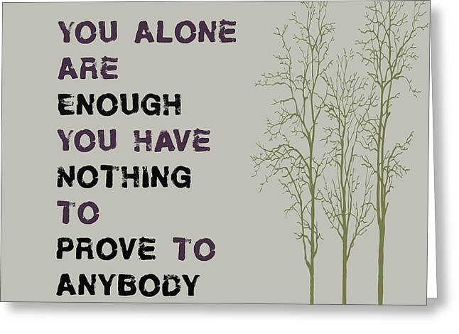 You Alone Are Enough - Maya Angelou Greeting Card by Georgia Fowler