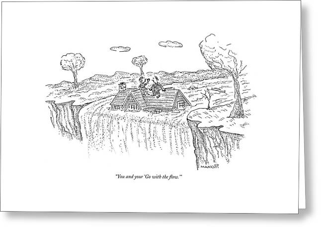 You And Your 'go With The Flow.' Greeting Card by Robert Mankoff