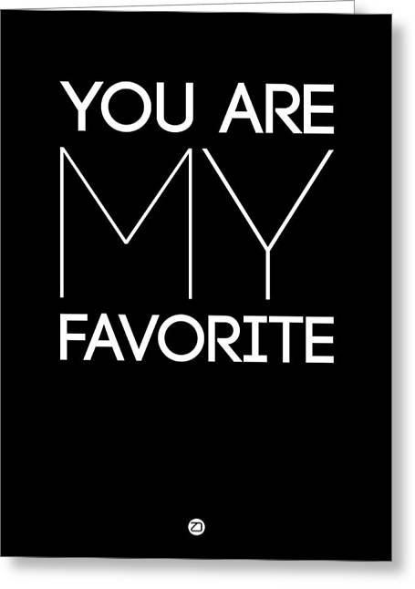 You Are My Favorite Poster Black Greeting Card by Naxart Studio