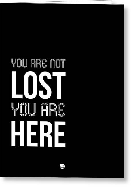 You Are Not Lost Poster Black And White Greeting Card by Naxart Studio