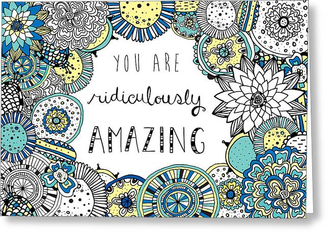 You Are Ridiculously Amazing Greeting Card by Susan Claire