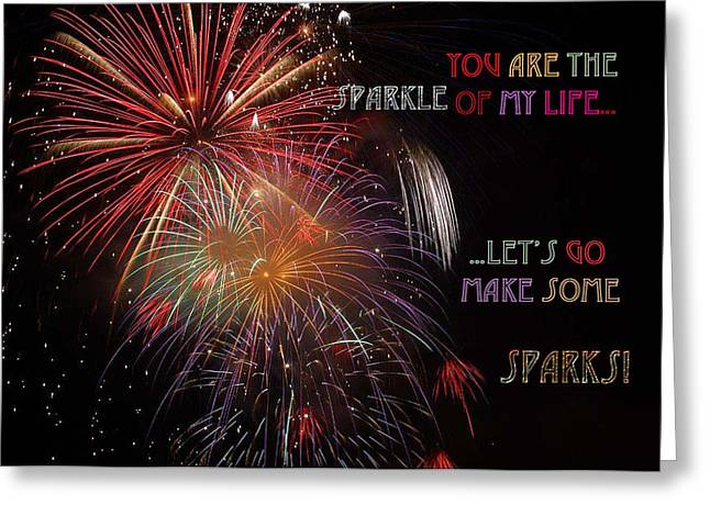 You Are The Sparkle Of My Life  Let Us Go Make Some Sparks Greeting Card