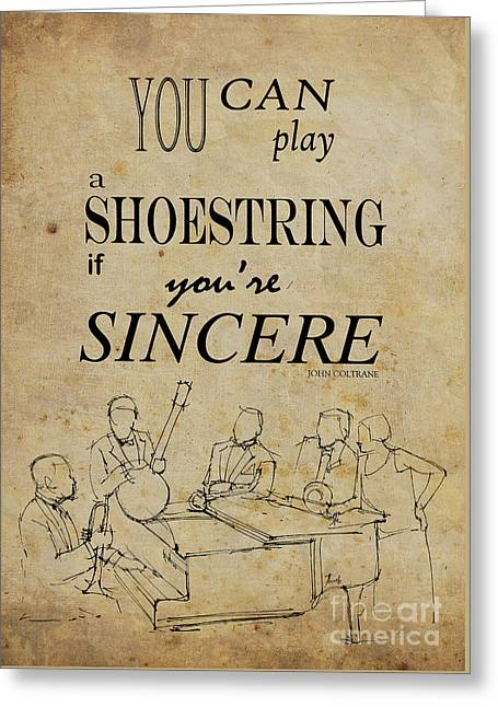 You Can Play A Shoestring If You Are Sincere Greeting Card