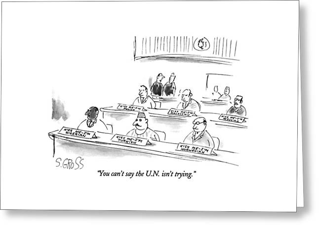 You Can't Say The U.n. Isn't Trying Greeting Card by Sam Gross