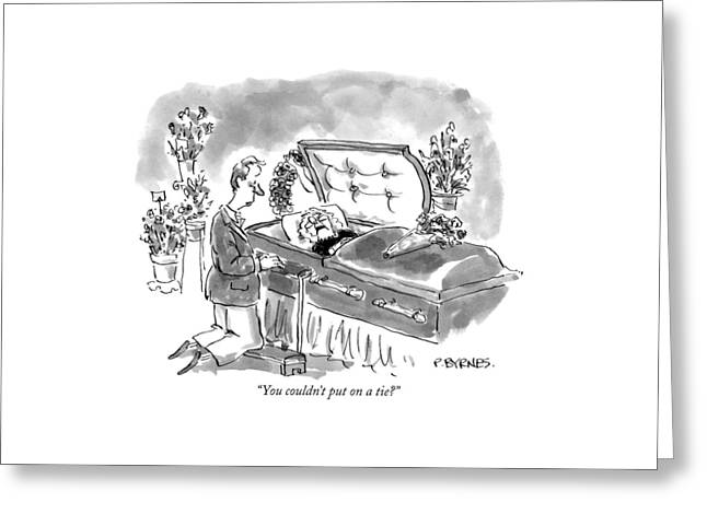 You Couldn't Put On A Tie? Greeting Card by Pat Byrnes