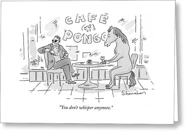 You Don't Whisper Anymore Greeting Card