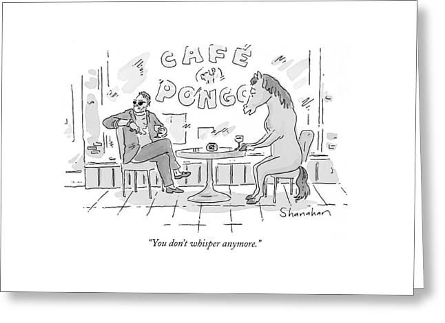 You Don't Whisper Anymore Greeting Card by Danny Shanahan
