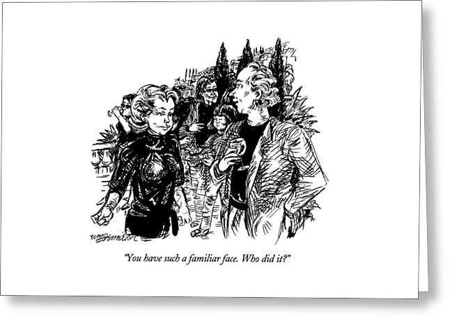 You Have Such A Familiar Face.  Who Did It? Greeting Card