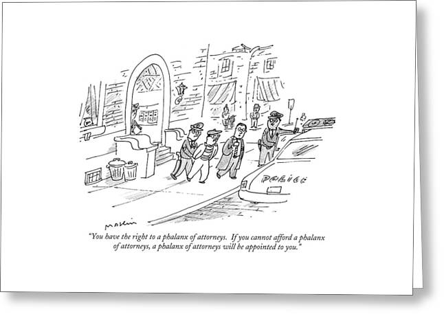 You Have The Right To A Phalanx Of Attorneys.  If Greeting Card by Michael Maslin