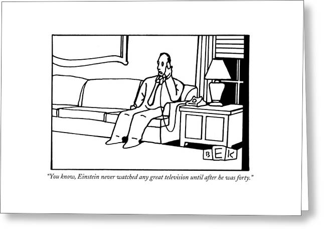 You Know, Einstein Never Watched Any Great Greeting Card by Bruce Eric Kaplan