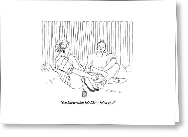 You Know What He's Like - He's A Guy! Greeting Card by Richard Cline