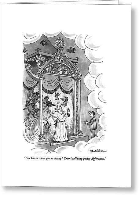 You Know What You're Doing?  Criminalizing Policy Greeting Card by J.B. Handelsman