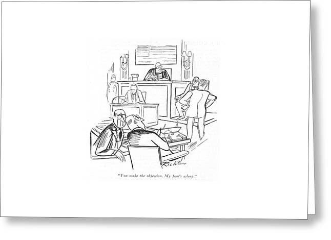 You Make The Objection. My Foot's Asleep Greeting Card by Mischa Richter