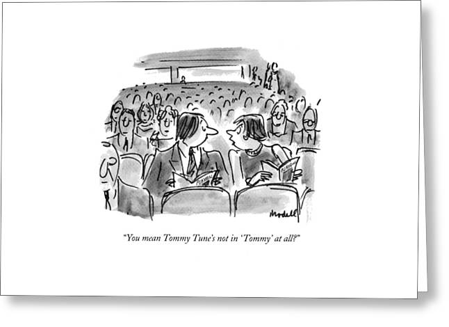 You Mean Tommy Tune's Not In 'tommy' At All? Greeting Card by Frank Modell