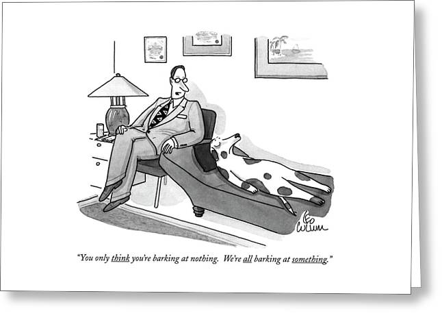 You Only Think You're Barking At Nothing.  We're Greeting Card
