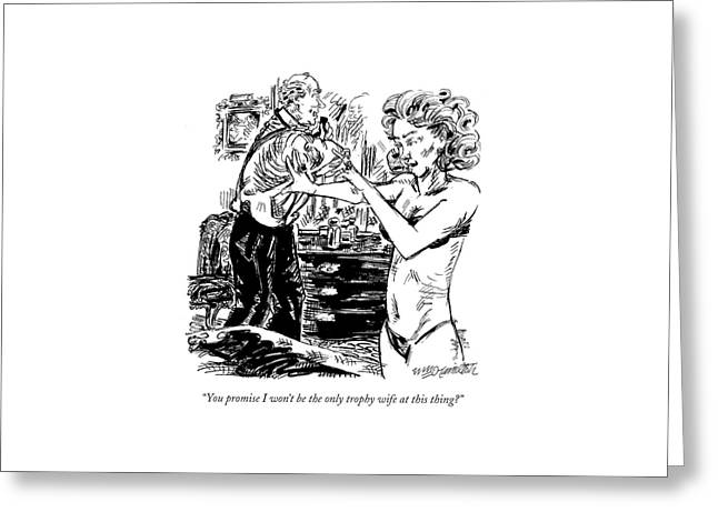 You Promise I Won't Be The Only Trophy Wife Greeting Card by William Hamilton