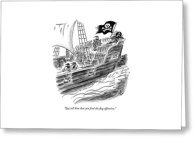 You Tell Him That You ?nd The ?ag Offensive Greeting Card by Frank Cotham