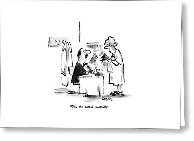 You The Potted Meatball? Greeting Card by Lee Lorenz