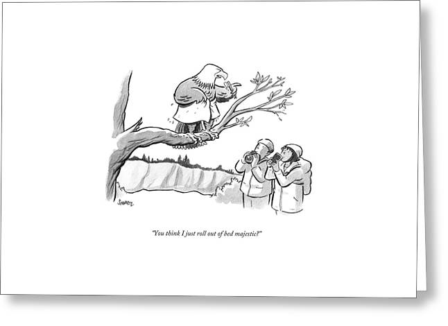 You Think I Just Roll Out Of Bed Majestic? Greeting Card by Benjamin Schwartz