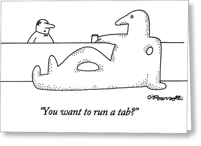 You Want To Run A Tab? Greeting Card by Charles Barsotti