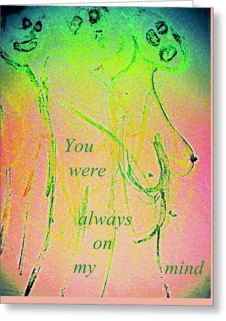 You Were Always On My Mind But Did You Ever Care  Greeting Card by Hilde Widerberg