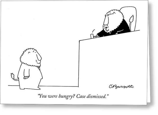 You Were Hungry? Case Dismissed Greeting Card