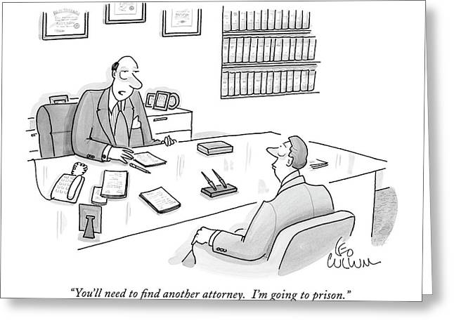 You'll Need To Find Another Attorney.  I'm Going Greeting Card by Leo Cullum