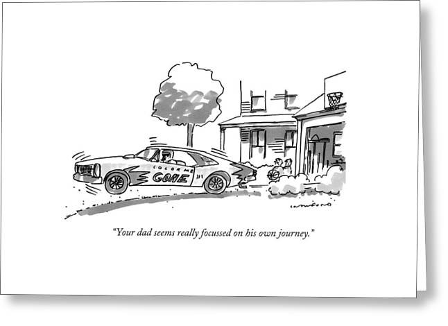 Your Dad Seems Really Focussed On His Own Journey Greeting Card by Michael Crawford
