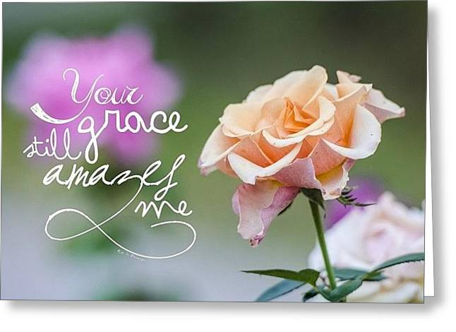 your Grace Still Amazes Me, Your Greeting Card by Traci Beeson