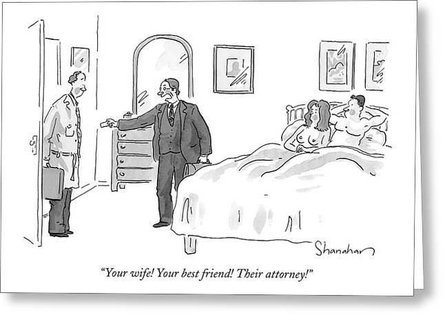 Your Wife! Your Best Friend! Their Attorney! Greeting Card by Danny Shanahan