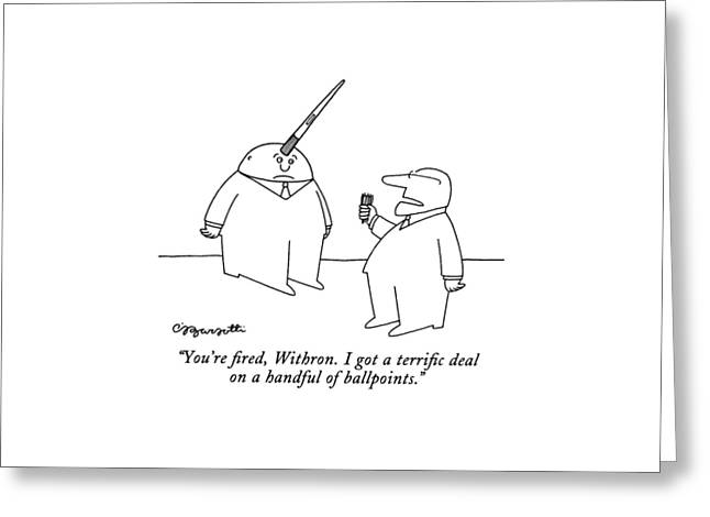 You're Fired Greeting Card by Charles Barsotti
