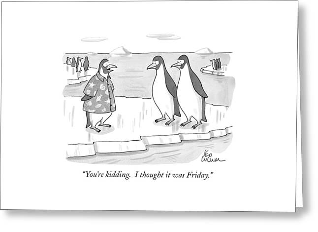 You're Kidding. I Thought It Was Friday Greeting Card by Leo Cullum