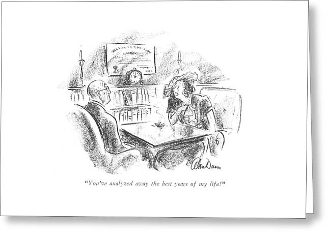 You've Analyzed Away The Best Years Of My Life! Greeting Card