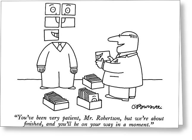 You've Been Very Patient Greeting Card by Charles Barsotti