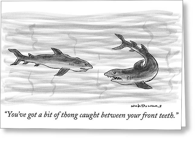 You've Got A Bit Of Thong Caught Greeting Card by Nick Downes