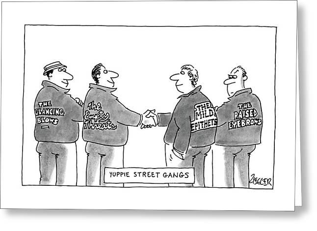 Yuppie Street Gangs Greeting Card by Jack Ziegler