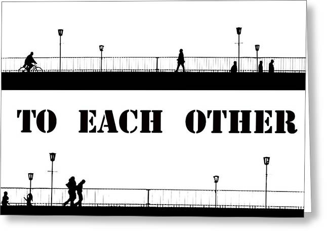 Build A Bridge To Each Other Greeting Card by Steve K