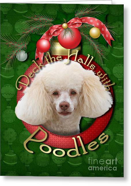 Christmas - Deck The Halls With Poodles Greeting Card