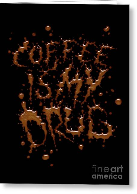 Coffe Is My Drug Greeting Card by Andreas  Leonidou