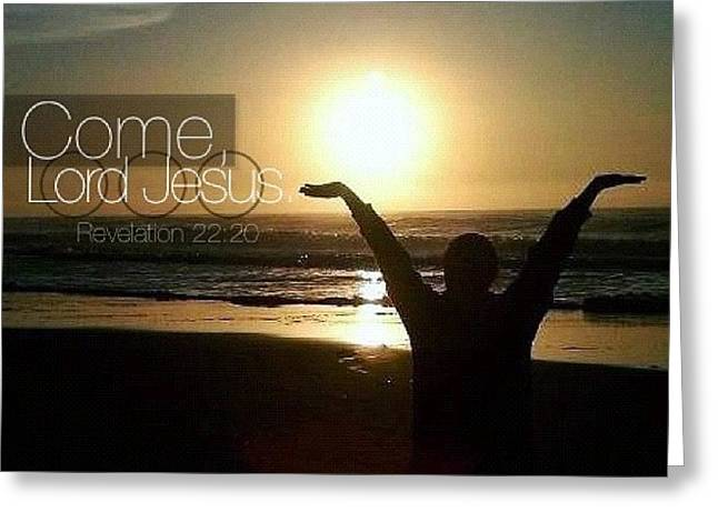 come, Lord Jesus. Revelation 22:20 Greeting Card by Traci Beeson